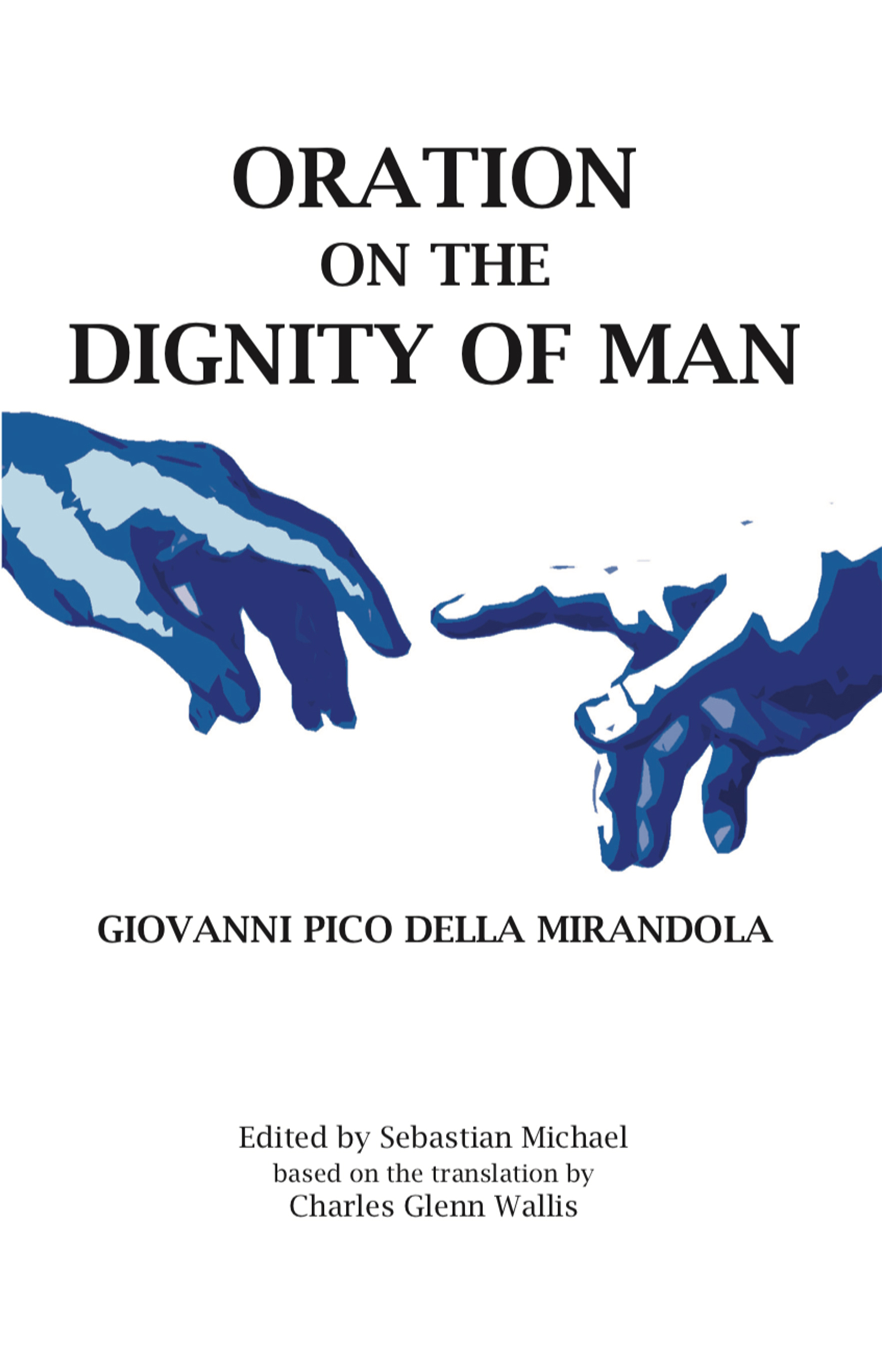 "on the dignity of man Free essay: oration on the dignity of man: analysis pico della mirandola in his work, ""oration on the dignity of man"", re-evaluates humanism and humans in."